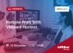 ვებინარი: «Remote Work With VMware Horizon»